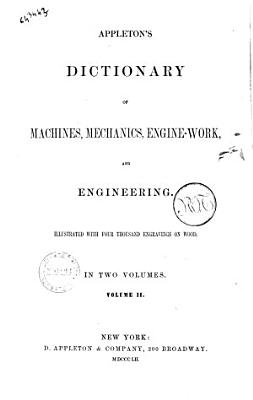 Appletons Dictionary of Machines  Mechanics  Engine work  and Engineering Illustrated with Four Thousand Engravings on Wood PDF