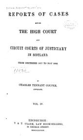 Reports of Cases Before the High Court and Circuit Courts of Justiciary in Scotland: During the Years 1868[-1870], Volume 4
