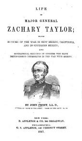 Life of Major General Zachary Taylor: With Notices of the War in New Mexico; and Biographical Sketches of Officers who Have Distinguished Themselves in the War with Mexico