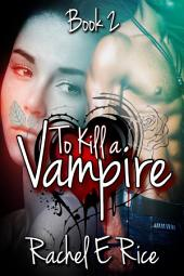 "Vampire Erotic New Adult Vampire ""To Kill A Vampire"" (A New Adult Vampire Shifter Erotic Romance) Book 2: vampire erotic new adult vampire romance shifter bdsm erotic romance"