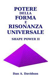 Potere della Forma e Risonanza Universale: Shape Power II