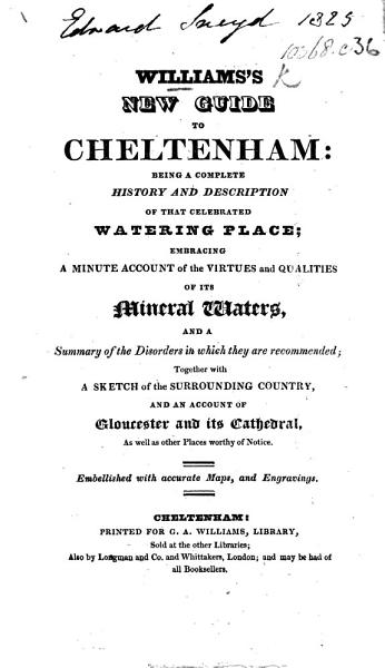 Download William s New guide to Cheltenham      with a sketch of the surrounding country  and an account of Gloucester and its Cathedral      Embellished with accurate maps  and engravings Book