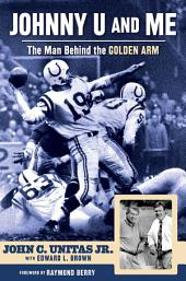 Johnny U and Me: The Man Behind the Golden Arm