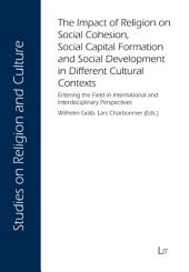 The Impact of Religion on Social Cohesion, Social Capital Formation and Social Development in Different Cultural Contexts