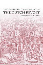 The Origins and Development of the Dutch Revolt