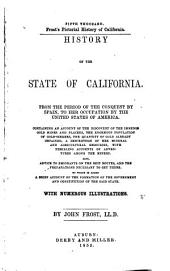 Frost's Pictorial History of California: History of the State of California. From the Period of the Conquest of Spain, to Her Occupation by the United States of America ...