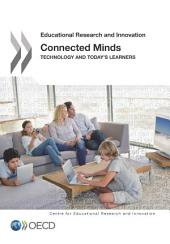 Educational Research and Innovation Connected Minds Technology and Today's Learners: Technology and Today's Learners