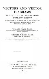 Vectors and Vector Diagrams: Applied to the Alternating Current Circuit, with Examples of Their Use in the Theory of Transformers, and of Single and Polyphase Motors, Etc