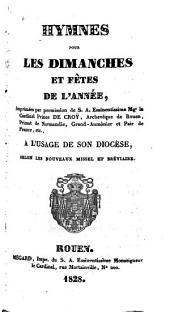 Hymnes pour les dimanches et fêtes de l'année: imprimées par permission de S.A. Eminentissime Mgr. le Card. Prince De Croÿ, Archevêque de Rouen, etc., a l'usage de son diocèse