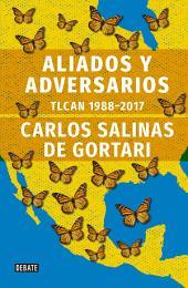 Aliados y adversarios: Historia del TLCAN: 1988 - 2017