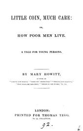 Little coin, much care: or, How poor men live
