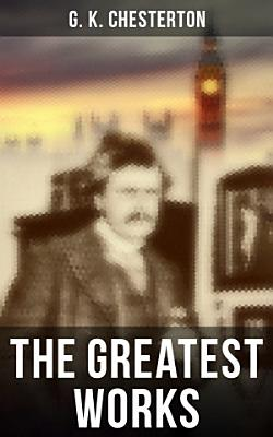 The Greatest Works of G  K  Chesterton