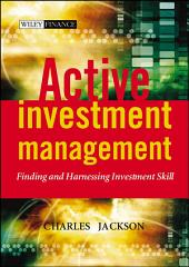 Active Investment Management: Finding and Harnessing Investment Skill