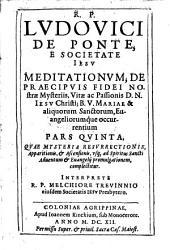 Meditationes de praecipuis fidei nostrae mysteriis, vitae ac passionis Jesu Christi et virginis Mariae etc: Volume 5