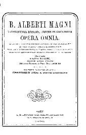 B. Alberti Magni Ratisbonensis episcopi, ordinis Prædicatorum, Opera omnia: ex editione lugdunensi religiose castigata, Volume 14