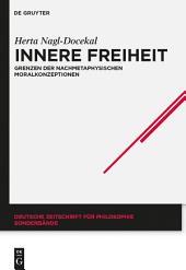 Innere Freiheit: Grenzen der nachmetaphysischen Moralkonzeptionen