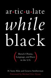 Articulate While Black: Barack Obama, Language, and Race in the U.S.