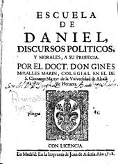 Escuela de Daniel: discursos politicos, y morales a su profecia