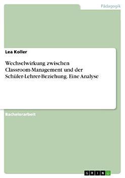 Wechselwirkung zwischen Classroom Management und der Sch  ler Lehrer Beziehung  Eine Analyse PDF