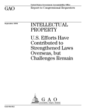 Intellectual property U.S. efforts have contributed to strengthened laws overseas, but challenges remain : report to congressional requesters.