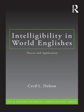 Intelligibility in World Englishes: Theory and Application