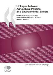 Linkages between Agricultural Policies and Environmental Effects Using the OECD Stylised Agri-environmental Policy Impact Model: Using the OECD Stylised Agri-environmental Policy Impact Model