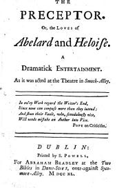 The Preceptor; Or, the Loves of Abelard and Heloise. A Dramatick Entertainment, Etc. [In Verse. By William Hammond?]
