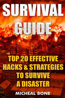 Survival Guide: Top 20 Effective Hacks and Strategies to Survive a Disaster