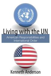 Living with the UN: American Responsibilities and International Order
