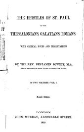 The Epistles ... to the Thessalonians, Galatians, Romans [in Gr. and Engl.] with critical notes and dissertations., by B. Jowett