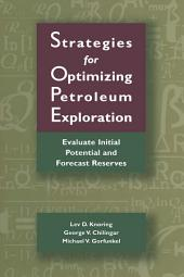 Strategies for Optimizing Petroleum Exploration:: Evaluate Initial Potential and Forecast Reserves
