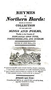 Rhymes of northern bards: being a curious collection of old and new songs and poems, peculiar to the counties of Newcastle upon Tyne, Northumberland, and Durham. Ed. by J. Bell