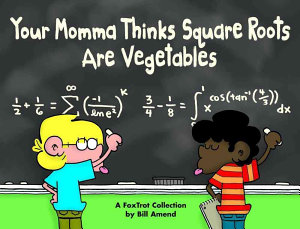Your Momma Thinks Square Roots Are Vegetables Book PDF