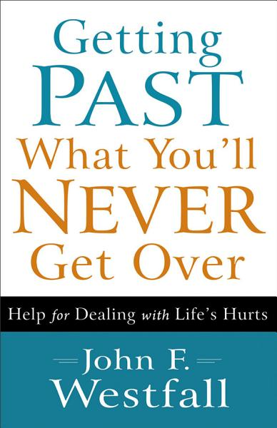 Download Getting Past What You ll Never Get Over Book