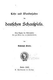 Lehr und Wanderjahre des deutschen Schauspiels: Vom beginn der Reformation bis zur Mitte des 18. jahrhunderts