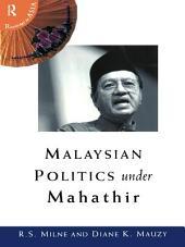Malaysian Politics Under Mahathir