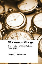 Fifty Years of Change: Short History of World Politics Since 1945: Short History of World Politics Since 1945, Edition 3