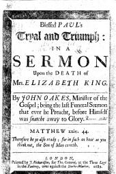 Blessed Paul's tryal and triumph; in a sermon [on 2 Tim. iv. 7, 8] upon the death of Mrs. E. King