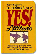 Jeffrey Gitomer s Little Gold Book of Yes  Attitude