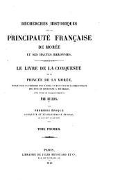 Recherches historiques sur la principauté française de Morée et ses hautes baronnies: Le livre de la conqueste de la princée de la Morée, Volume1