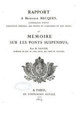 Rapport à Monsieur Becquey ... directeur général des ponts et chaussées et des [mines]: et Mémoire sur les ponts suspendus