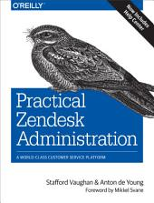 Practical Zendesk Administration: A World-Class Customer Service Platform, Edition 2