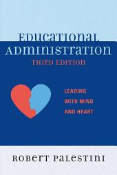 Educational Administration: Leading with Mind and Heart, Edition 3