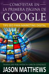 Cómo estar en la primera página de Google: Tips SEO para Marketing Digital