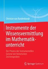 Instrumente der Wissensvermittlung im Mathematikunterricht: Der Prozess der Instrumentellen Genese von historischen Zeichengeräten