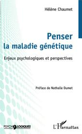 Penser la maladie génétique: Enjeux psychologiques et perspectives
