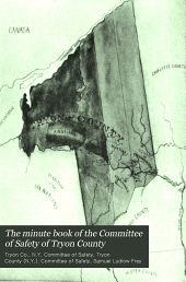 The minute book of the Committee of Safety of Tryon County: the old New York frontier, now printed verbatim for the first time