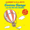 Margret   H A  Rey s Curious George and the Hot Air Balloon PDF