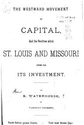 The Westward Movement of Capital, and the Facilities which St. Louis and Missouri Offer for Its Investment