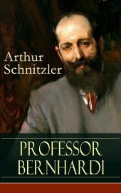 Professor Bernhardi (Vollständige Ausgabe): Ein prophetisches Drama über Antisemitismus